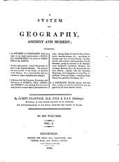 A System of Geography, Ancient and Modern: In 6 Volumes, Volume 1