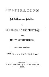 Inspiration Not Guidance, Nor Intuition, Or, The Plenary Inspiration of the Holy Scriptures: Second series