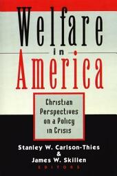 Welfare in America: Christian Perspectives on a Policy in Crisis