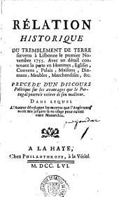 Rélation (sic) historique du tremblement de terre survenu à Lisbonne le premier Novembre 1755... Précédé d'un Discours politique sur les avantages que le Portugal pourroit retirer de son malheur... (par A. Goudar)