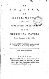 An Enquiry, by Experiments, Into the Properties and Effects of the Medicinal Waters in the County of Essex: By W. Martin Trinder, ...