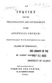 An Inquiry Into the Organization and Government of the Apostolic Church: Particularly with Reference to the Claims of Episcopacy