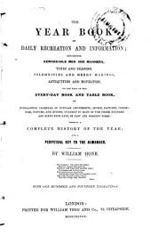 The Year Book of Daily Recreation and Information: Concerning Remarkable Men and Manners, Times and Seasons, Solemnities and Merry-makings, Antiquities and Novelties, on the Plan of the Everyday Book and Table Book ...