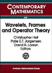 Wavelets, Frames and Operator Theory: Focused Research Group Workshop on Wavelets, Frames, and Operator Theory, January 15-21, 2003, University of Maryland, College Park, Maryland
