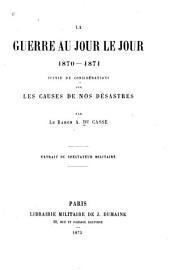 La guerre au jour le jour, 1870-1871: Suivie de considérations sur les causes de nos désastres