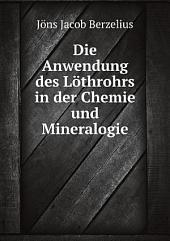Die Anwendung des Löthrohrs in der Chemie und Mineralogie