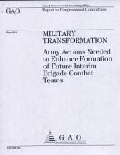 Military Transformation: Army Actions Needed to Enhance Formation of Future Interim Brigade Combat Teams Bct