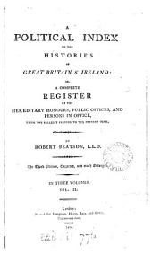 A political index to the histories of Great Britain and Ireland; or, A complete register of the hereditary honours, public offices, and persons in office