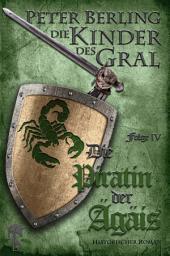 Die Piratin der Ägäis: Folge IV des 17-bändigen Kreuzzug-Epos Die Kinder des Gral