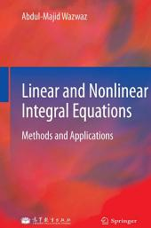 Linear and Nonlinear Integral Equations: Methods and Applications