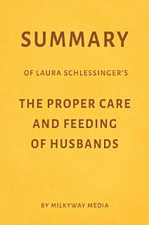 Summary of Laura Schlessinger   s The Proper Care   Feeding of Husbands by Milkyway Media Book