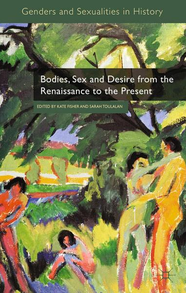 Bodies  Sex and Desire from the Renaissance to the Present PDF