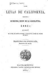 Las leyes de California, dadas en la duodecima sesion de la Legislatura, 1861: Que principió el lunes, dia siete de enero, y finalizó el lunes dia veinte de mayo