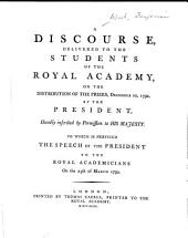 A discourse, delivered to the students of the Royal Academy: on the distribution of the prizes, December 10, 1792, by the president ... To which is prefixed the speech of the president to the royal academicians on the 24th of March 1792