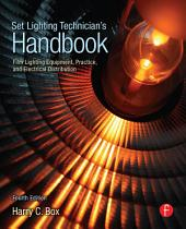 Set Lighting Technician's Handbook: Film Lighting Equipment, Practice, and Electrical Distribution, Edition 4