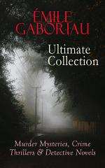 ÉMILE GABORIAU Ultimate Collection: Murder Mysteries, Crime Thrillers & Detective Novels