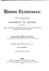 Alumni Oxoniensis: The Members of the University of Oxford, 1500-1714: Their Parentage, Birthplace, and Year of Birth, with a Record of Their Degrees. Being the Matriculation Register of the University, Alphabetically Arranged, Revised and Annotated, Volume 3