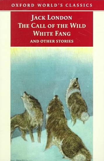 The Call of the Wild  White Fang  and Other Stories PDF