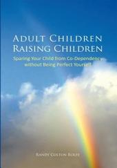 Adult Children Raising Children: Sparing Your Child from Co-Dependency without Being Perfect Yourself
