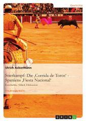 Stierkampf: Die 'Corrida de Toros' - Spaniens 'Fiesta Nacional': Geschichte, Ablauf, Diskussion