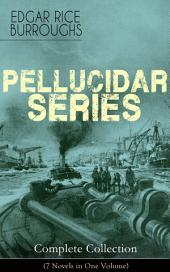 PELLUCIDAR SERIES - Complete Collection (7 Novels in One Volume): At the Earth's Core, Pellucidar, Tanar of Pellucidar, Tarzan at the Earth's Core, Back to the Stone Age, Land of Terror & Savage Pellucidar