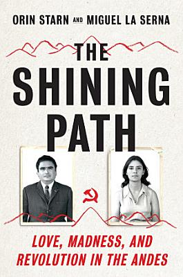 The Shining Path  Love  Madness  and Revolution in the Andes