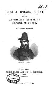 Robert O'Hara Burke and the Australian Exploring Expedition of 1860...