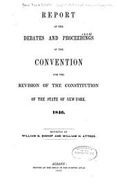 Report of the Debates and Proceedings of the Convention for the Revision of the Constitution of the State of New York: 1846