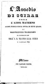 L' assedio di Sciraz ossia L'amor materno: azione storico-mimica divisa in sette quadri : da rappresentarsi nell'I. R. Teatro alla Scala il carnevale 1840