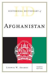 Historical Dictionary of Afghanistan: Edition 4