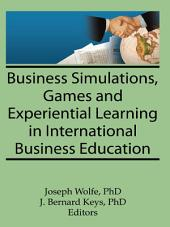Business Simulations, Games, and Experiential Learning in International Business Education