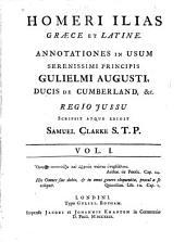 Homeri Ilias Graece et Latine: Volume 1