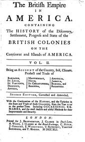 The British Empire in America: Containing the History of the Discovery, Settlement, Progress and State of the British Colonies on the Continent and Islands of America. ... Second Edition, Corrected and Amended. With the Continuation of the History, ...