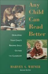 Any Child Can Read Better : Developing Your Child's Reading Skills Outside the Classroom: Developing Your Child's Reading Skills Outside the Classroom, Edition 2
