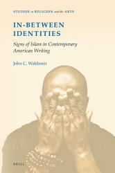 In Between Identities Signs Of Islam In Contemporary American Writing Book PDF