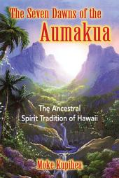 The Seven Dawns of the Aumakua: The Ancestral Spirit Tradition of Hawaii, Edition 2