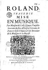 Roland, tragédie mise en musique par Monsieur de Lully... (paroles de Quinault)