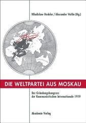 Die Weltpartei aus Moskau: Der Gründungskongress der Kommunistischen Internationale 1919. Prokoll und neue Dokumente