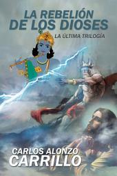 La Rebelión De Los Dioses: La Última Trilogía