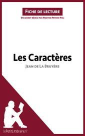 Les Caractères de Jean de La Bruyère (Fiche de lecture): Résumé complet et analyse détaillée de l'oeuvre