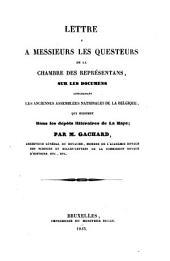 Lettre à messieurs les questeurs de la Chambre des Représentans, sur les documens concernant les anciennes Assemblées nationales de la Belgique, qui existent dans les dépôts littéraires de La Haye