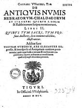 Caspari Waseri,... de antiquis numis Hebraeorum, Chaldaeorum et Syrorum, quorum S. Biblia et rabbinorum scripta meminerunt, libri II...