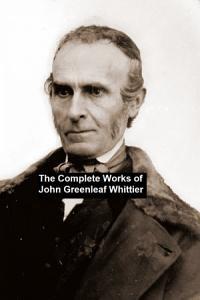 The Complete Works of John Greenleaf Whittier PDF