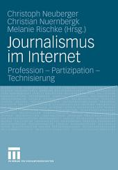 Journalismus im Internet: Profession - Partizipation - Technisierung