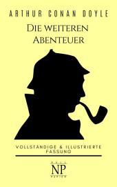 Sherlock Holmes – Die weiteren Abenteuer: Vollständige & Illustrierte Fassung