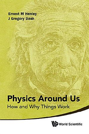 Physics Around Us  How And Why Things Work PDF