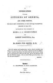 A Vindication of those Citizens of Geneva ... who have been instrumental in the revival of scriptural religion in that city; occasioned by the statements of ... J. J. Chenevière and R. Bakewell. (Appendix.).