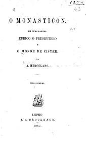 O monasticon: em duas partes: Eurico, o presbytero e O monge de Cistér, Volume 1