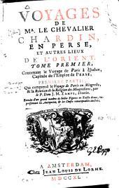 Voyages de Mr. le Chevalier Chardin, en Perse, et autres lieux de l'Orient: ... Comprend la Relation de la religion des Mingreliens, par J.M. Zampi, Volumes1à3