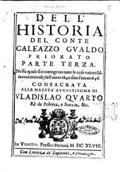 Dell'historia del conte Galeazzo Gualdo Priorato parte terza. Nella quale si contengono tutte le cose vniuersalmente occorse dall'anno 1640 fino all'anno 1646. Consacrata alla maesta' augustissima di Vladislao Quarto re de Polonia, e Suezia, & c
